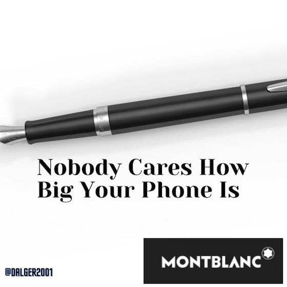 Nobody Cares How Big Your Phone is. Mont Blanc.